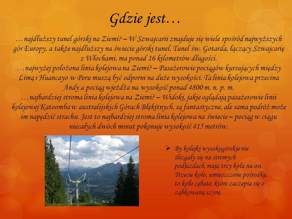 Gdzie jest… …najdłuższy tunel górski na Ziemi? – W Szwajcarii znajduje się wiele spośród najwyższych gór Europy, a także najdłuższy na świecie górski