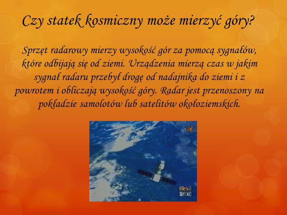 Czy statek kosmiczny może mierzyć góry? Sprzęt radarowy mierzy wysokość gór za pomocą sygnałów, które odbijają się od ziemi. Urządzenia mierzą czas w