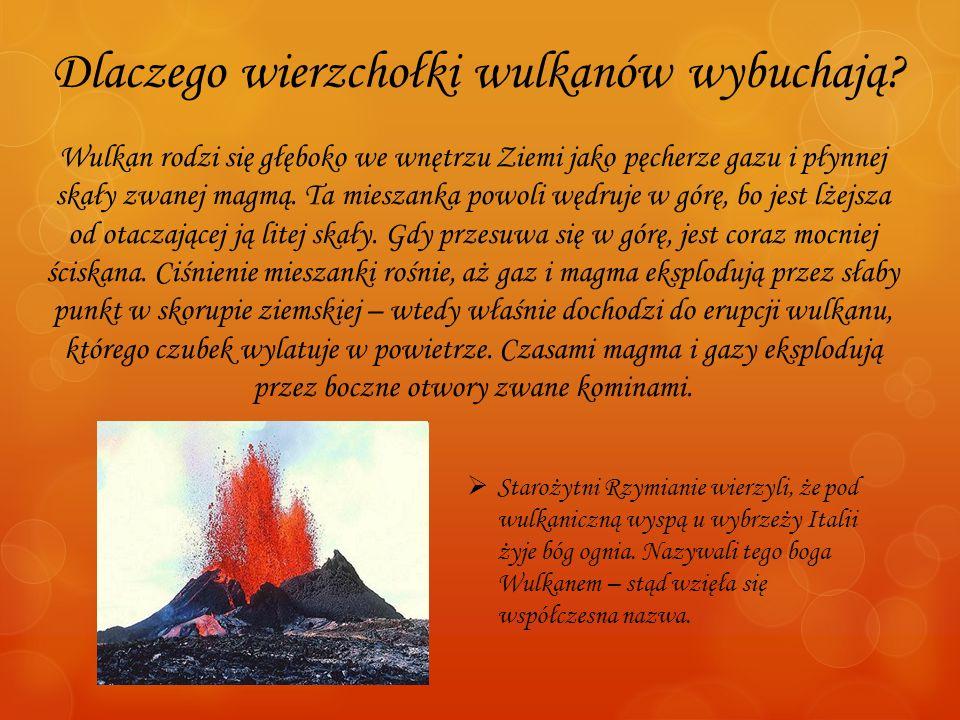 Dlaczego wierzchołki wulkanów wybuchają? Wulkan rodzi się głęboko we wnętrzu Ziemi jako pęcherze gazu i płynnej skały zwanej magmą. Ta mieszanka powol