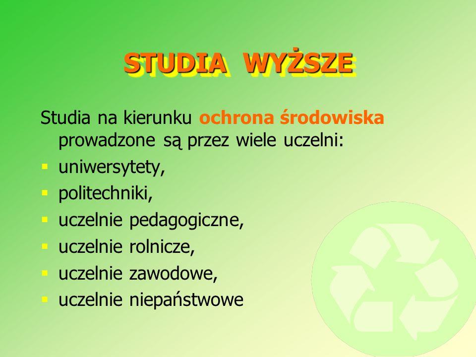 STUDIA WYŻSZE Studia na kierunku ochrona środowiska prowadzone są przez wiele uczelni: uniwersytety, politechniki, uczelnie pedagogiczne, uczelnie rolnicze, uczelnie zawodowe, uczelnie niepaństwowe