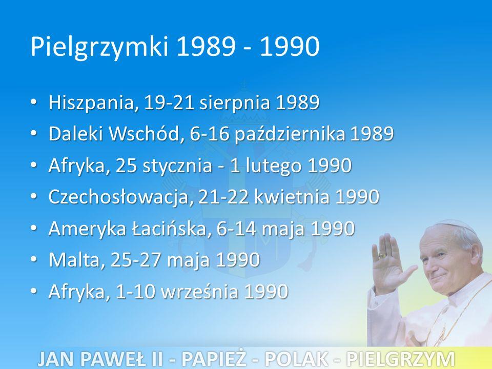 Pielgrzymki 1989 - 1990 Hiszpania, 19-21 sierpnia 1989 Hiszpania, 19-21 sierpnia 1989 Daleki Wschód, 6-16 października 1989 Daleki Wschód, 6-16 października 1989 Afryka, 25 stycznia - 1 lutego 1990 Afryka, 25 stycznia - 1 lutego 1990 Czechosłowacja, 21-22 kwietnia 1990 Czechosłowacja, 21-22 kwietnia 1990 Ameryka Łacińska, 6-14 maja 1990 Ameryka Łacińska, 6-14 maja 1990 Malta, 25-27 maja 1990 Malta, 25-27 maja 1990 Afryka, 1-10 września 1990 Afryka, 1-10 września 1990