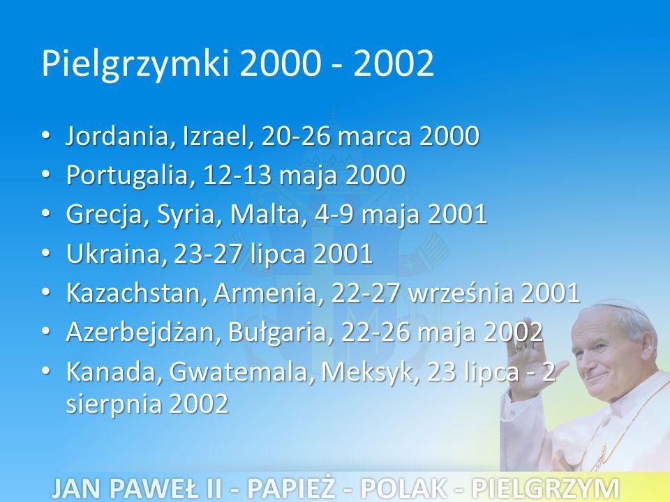 Pielgrzymki 2000 - 2002 Jordania, Izrael, 20-26 marca 2000 Jordania, Izrael, 20-26 marca 2000 Portugalia, 12-13 maja 2000 Portugalia, 12-13 maja 2000 Grecja, Syria, Malta, 4-9 maja 2001 Grecja, Syria, Malta, 4-9 maja 2001 Ukraina, 23-27 lipca 2001 Ukraina, 23-27 lipca 2001 Kazachstan, Armenia, 22-27 września 2001 Kazachstan, Armenia, 22-27 września 2001 Azerbejdżan, Bułgaria, 22-26 maja 2002 Azerbejdżan, Bułgaria, 22-26 maja 2002 Kanada, Gwatemala, Meksyk, 23 lipca - 2 sierpnia 2002 Kanada, Gwatemala, Meksyk, 23 lipca - 2 sierpnia 2002