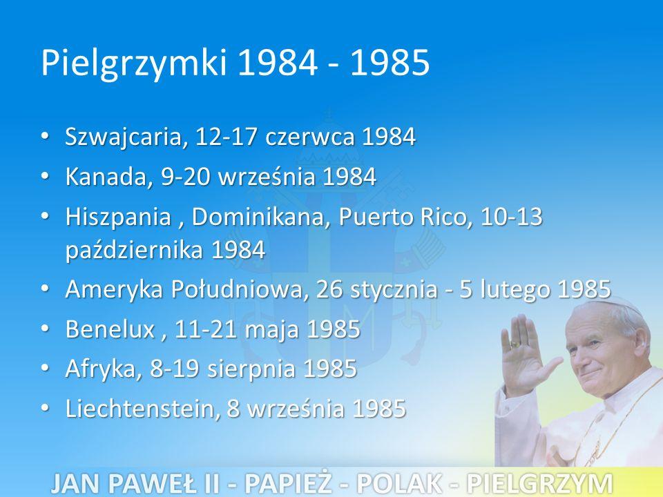 Pielgrzymki 1984 - 1985 Szwajcaria, 12-17 czerwca 1984 Szwajcaria, 12-17 czerwca 1984 Kanada, 9-20 września 1984 Kanada, 9-20 września 1984 Hiszpania, Dominikana, Puerto Rico, 10-13 października 1984 Hiszpania, Dominikana, Puerto Rico, 10-13 października 1984 Ameryka Południowa, 26 stycznia - 5 lutego 1985 Ameryka Południowa, 26 stycznia - 5 lutego 1985 Benelux, 11-21 maja 1985 Benelux, 11-21 maja 1985 Afryka, 8-19 sierpnia 1985 Afryka, 8-19 sierpnia 1985 Liechtenstein, 8 września 1985 Liechtenstein, 8 września 1985