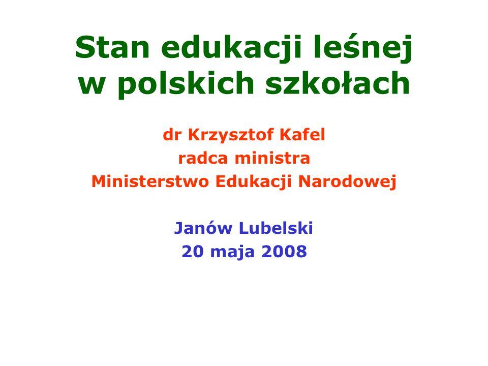 Stan edukacji leśnej w polskich szkołach dr Krzysztof Kafel radca ministra Ministerstwo Edukacji Narodowej Janów Lubelski 20 maja 2008