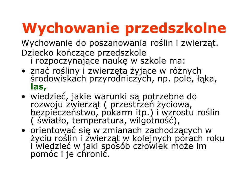 Edukacja wczesnoszkolna- klasy I-III Edukacja przyrodnicza Uczeń: opisuje życie wybranych ekosystemów: lasu, pola, łąki, ogrodu, parku, zbiorników wodnych rozpoznaje i nazywa niektóre zwierzęta i rośliny typowe dla regionów Polski i świata
