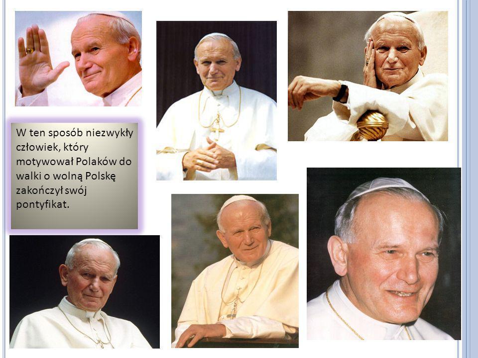 W ten sposób niezwykły człowiek, który motywował Polaków do walki o wolną Polskę zakończył swój pontyfikat.