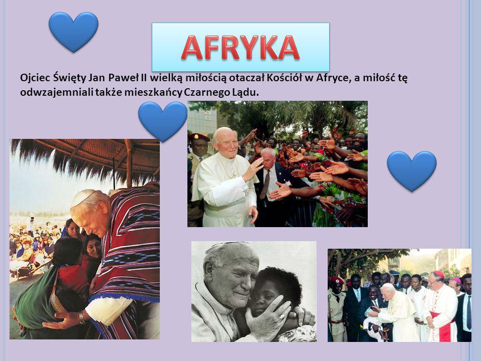 Ojciec Święty Jan Paweł II wielką miłością otaczał Kościół w Afryce, a miłość tę odwzajemniali także mieszkańcy Czarnego Lądu.
