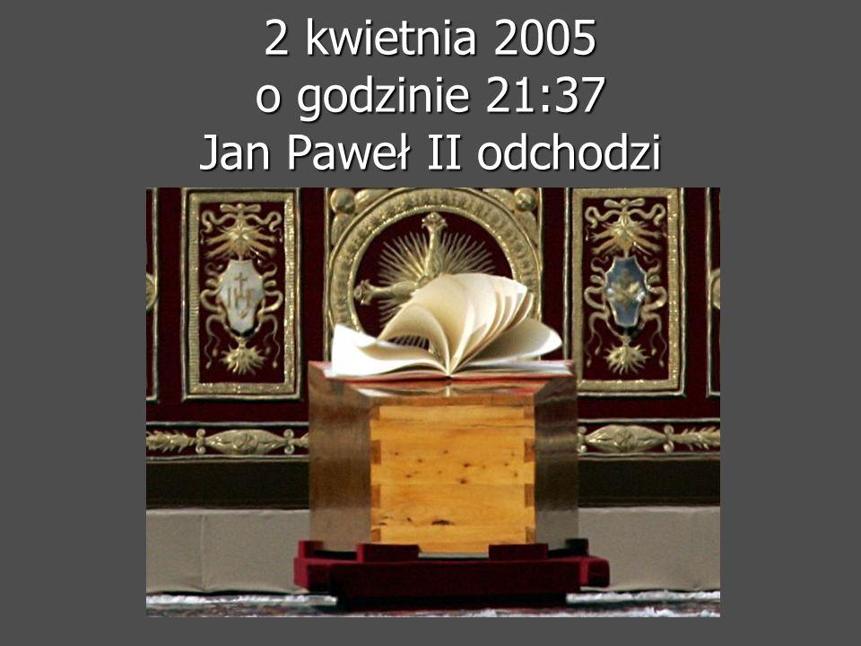 2 kwietnia 2005 o godzinie 21:37 Jan Paweł II odchodzi