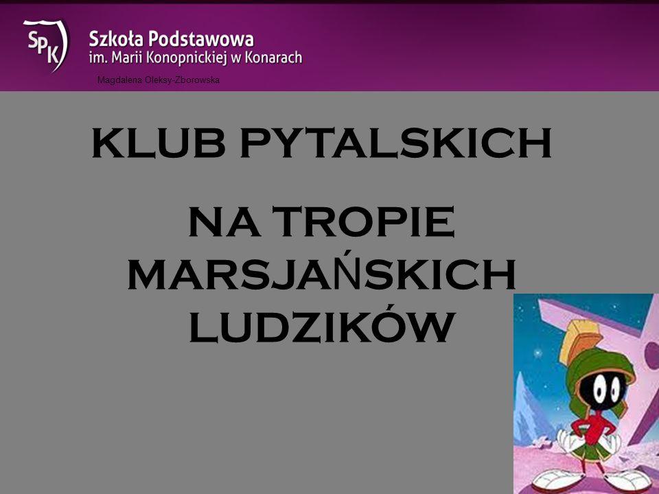 Magdalena Oleksy-Zborowska KLUB PYTALSKICH NA TROPIE MARSJA Ń SKICH LUDZIKÓW