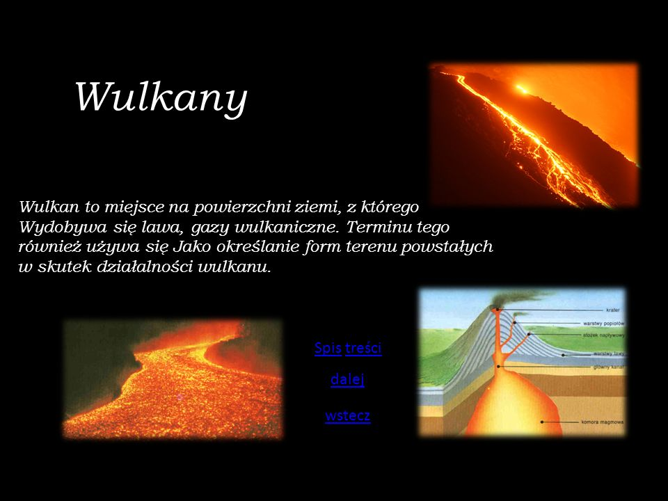 Wulkany Wulkan to miejsce na powierzchni ziemi, z którego Wydobywa się lawa, gazy wulkaniczne. Terminu tego również używa się Jako określanie form ter