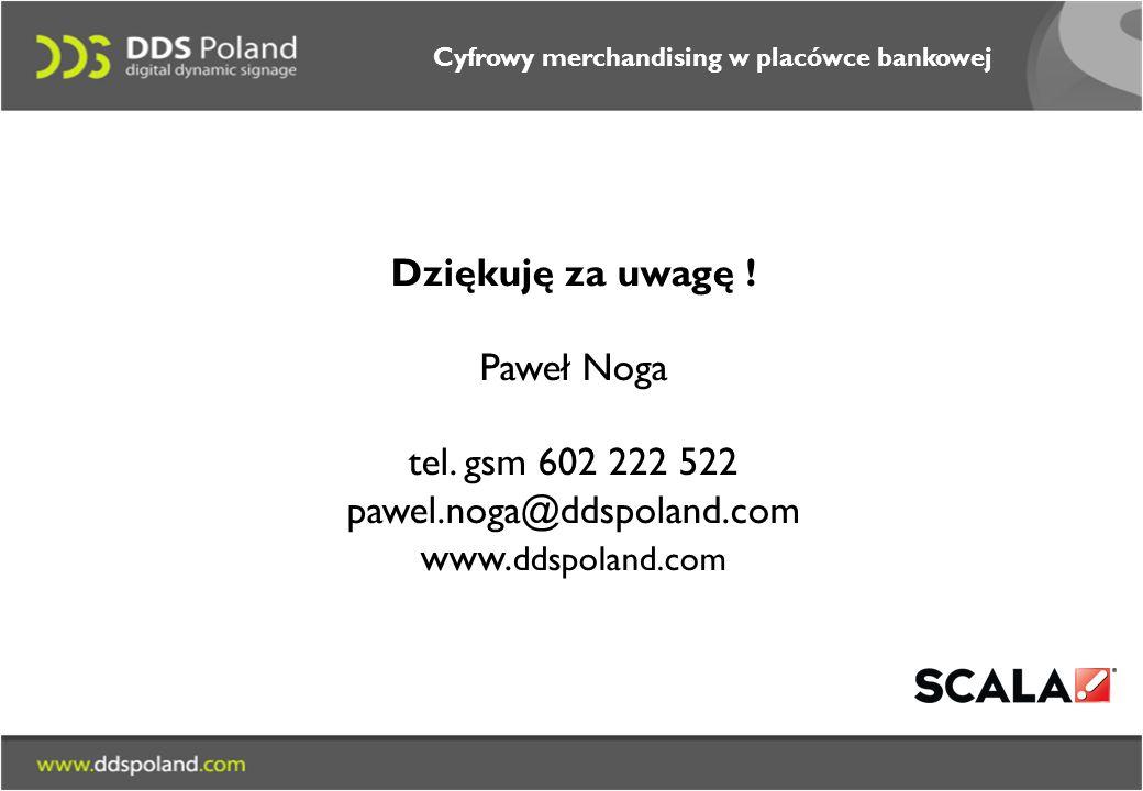 Dziękuję za uwagę .Paweł Noga tel. gsm 602 222 522 pawel.noga@ddspoland.com www.