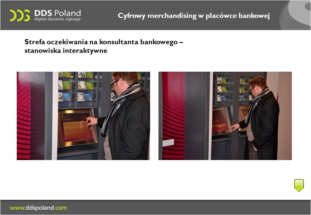 Cyfrowy merchandising w placówce bankowej Strefa oczekiwania na konsultanta bankowego – stanowiska interaktywne
