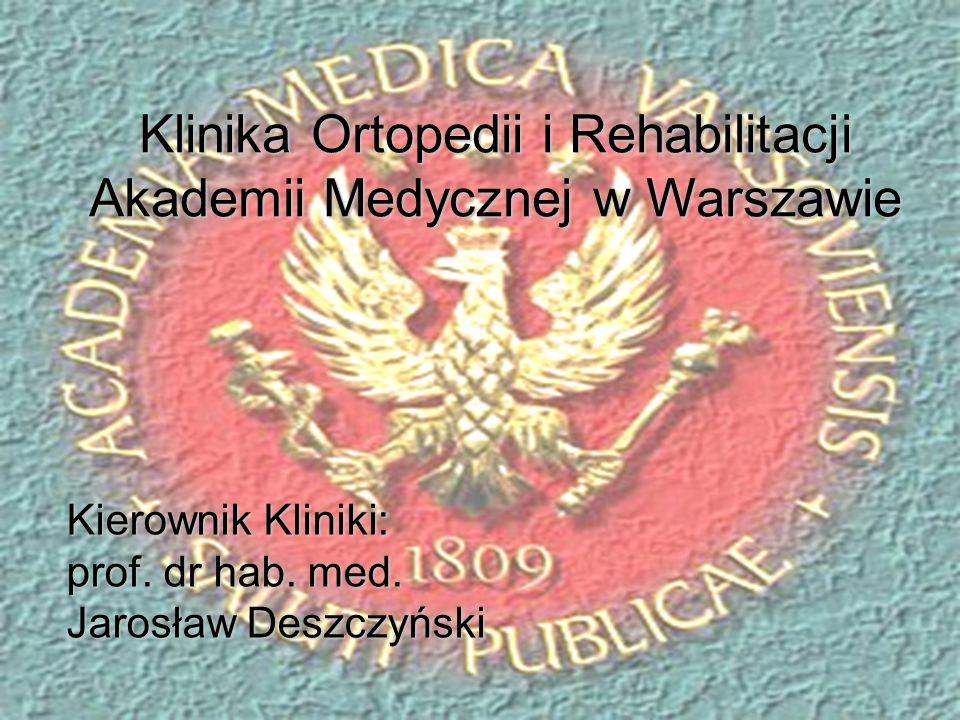 Klinika Ortopedii i Rehabilitacji Akademii Medycznej w Warszawie Kierownik Kliniki: prof. dr hab. med. Jarosław Deszczyński