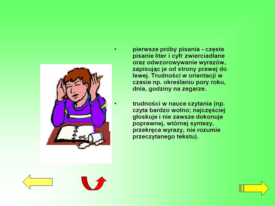 pierwsze próby pisania - częste pisanie liter i cyfr zwierciadlane oraz odwzorowywanie wyrazów, zapisując je od strony prawej do lewej. Trudności w or