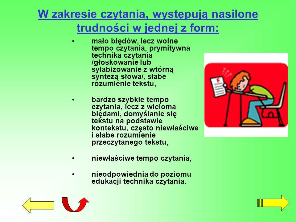 W zakresie czytania, występują nasilone trudności w jednej z form: mało błędów, lecz wolne tempo czytania, prymitywna technika czytania /głoskowanie l