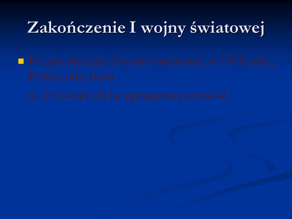 Zakończenie I wojny światowej Po zakończeniu I wojny światowej, w 1918 roku, Polska odzyskała na 20 kolejnych lat upragnioną wolność.