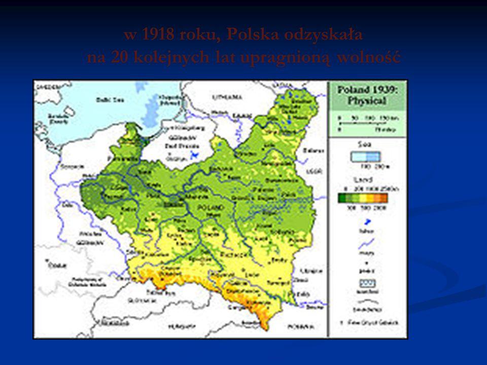 w 1918 roku, Polska odzyskała na 20 kolejnych lat upragnioną wolność
