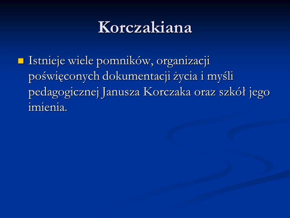 Korczakiana Istnieje wiele pomników, organizacji poświęconych dokumentacji życia i myśli pedagogicznej Janusza Korczaka oraz szkół jego imienia. Istni