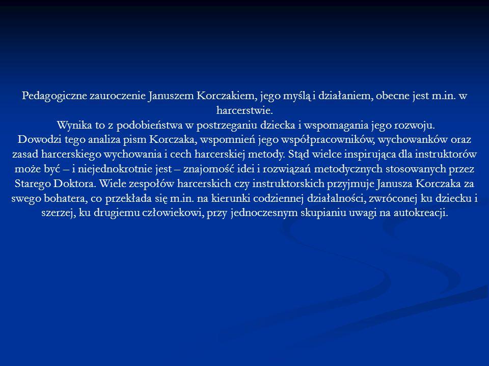 Pedagogiczne zauroczenie Januszem Korczakiem, jego myślą i działaniem, obecne jest m.in. w harcerstwie. Wynika to z podobieństwa w postrzeganiu dzieck
