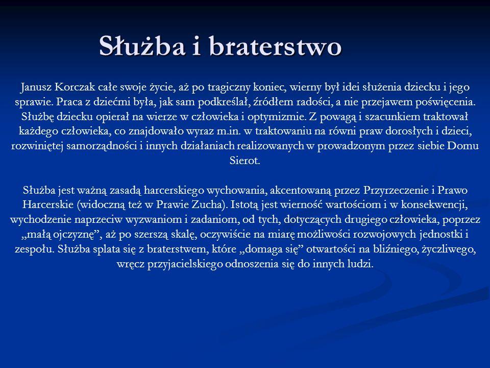 Służba i braterstwo Janusz Korczak całe swoje życie, aż po tragiczny koniec, wierny był idei służenia dziecku i jego sprawie. Praca z dziećmi była, ja