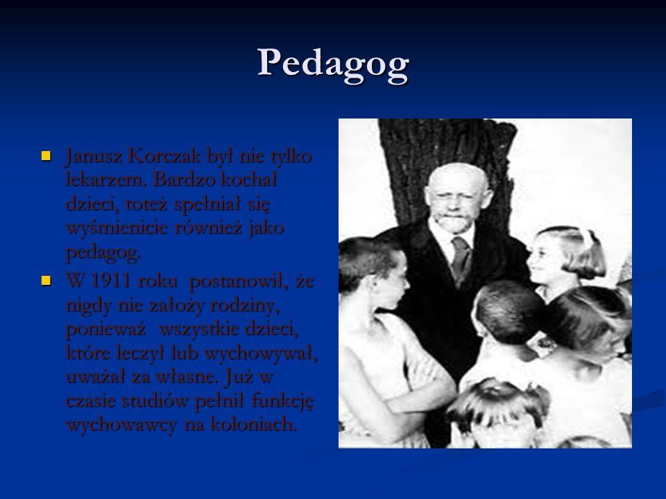 Pedagog Janusz Korczak był nie tylko lekarzem. Bardzo kochał dzieci, toteż spełniał się wyśmienicie również jako pedagog. Janusz Korczak był nie tylko