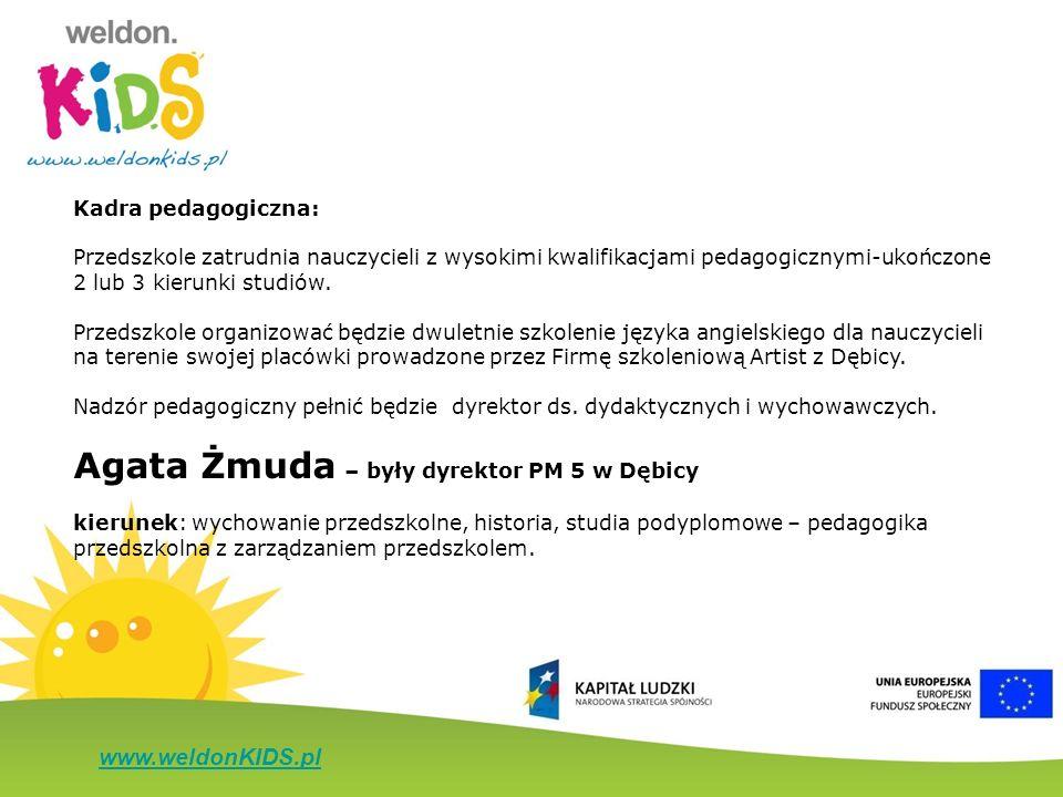 www.weldonKIDS.pl Kadra pedagogiczna: Przedszkole zatrudnia nauczycieli z wysokimi kwalifikacjami pedagogicznymi-ukończone 2 lub 3 kierunki studiów. P