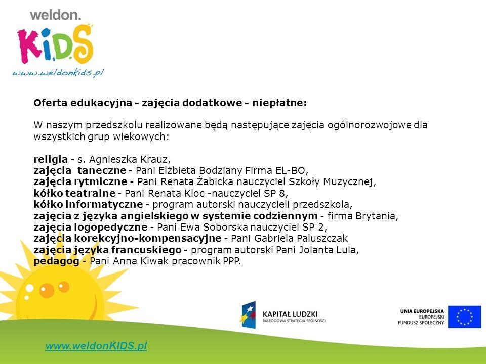 www.weldonKIDS.pl Oferta edukacyjna - zajęcia dodatkowe - niepłatne: W naszym przedszkolu realizowane będą następujące zajęcia ogólnorozwojowe dla wsz