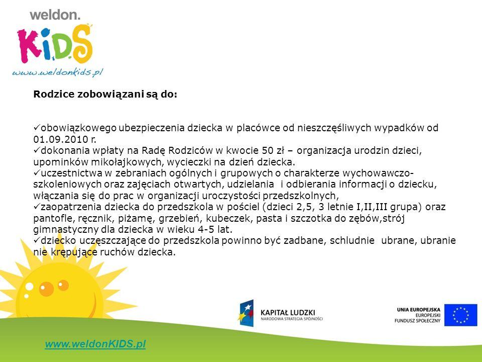 www.weldonKIDS.pl Rodzice zobowiązani są do: obowiązkowego ubezpieczenia dziecka w placówce od nieszczęśliwych wypadków od 01.09.2010 r. dokonania wpł