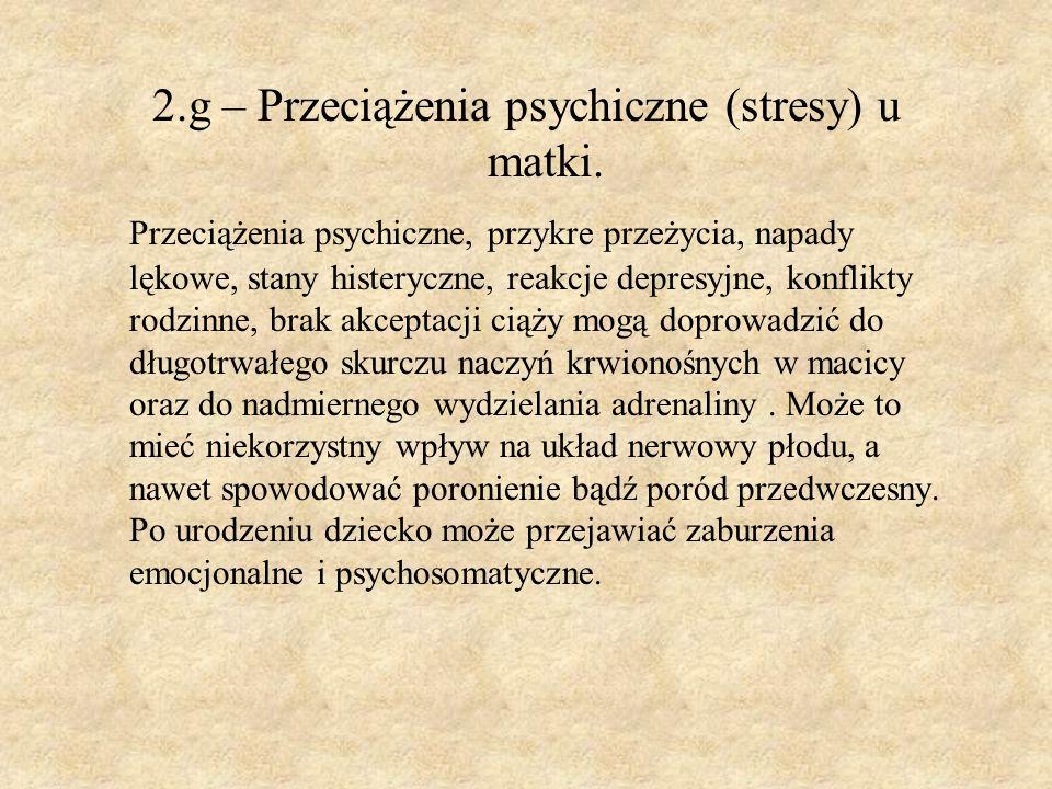 2.g – Przeciążenia psychiczne (stresy) u matki. Przeciążenia psychiczne, przykre przeżycia, napady lękowe, stany histeryczne, reakcje depresyjne, konf