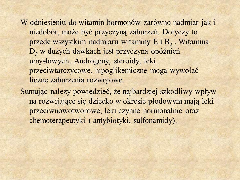 W odniesieniu do witamin hormonów zarówno nadmiar jak i niedobór, może być przyczyną zaburzeń. Dotyczy to przede wszystkim nadmiaru witaminy E i B 2.