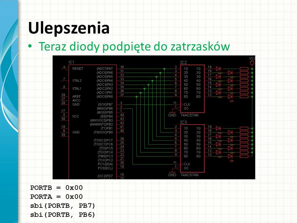 Ulepszenia Teraz diody podpięte do zatrzasków PORTB = 0x00 PORTA = 0x00 sbi(PORTB, PB7) sbi(PORTB, PB6)