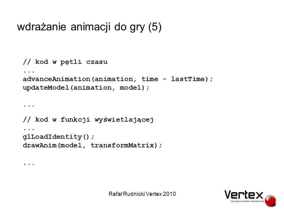 wdrażanie animacji do gry (5) Rafał Rudnicki Vertex 2010 // kod w pętli czasu...