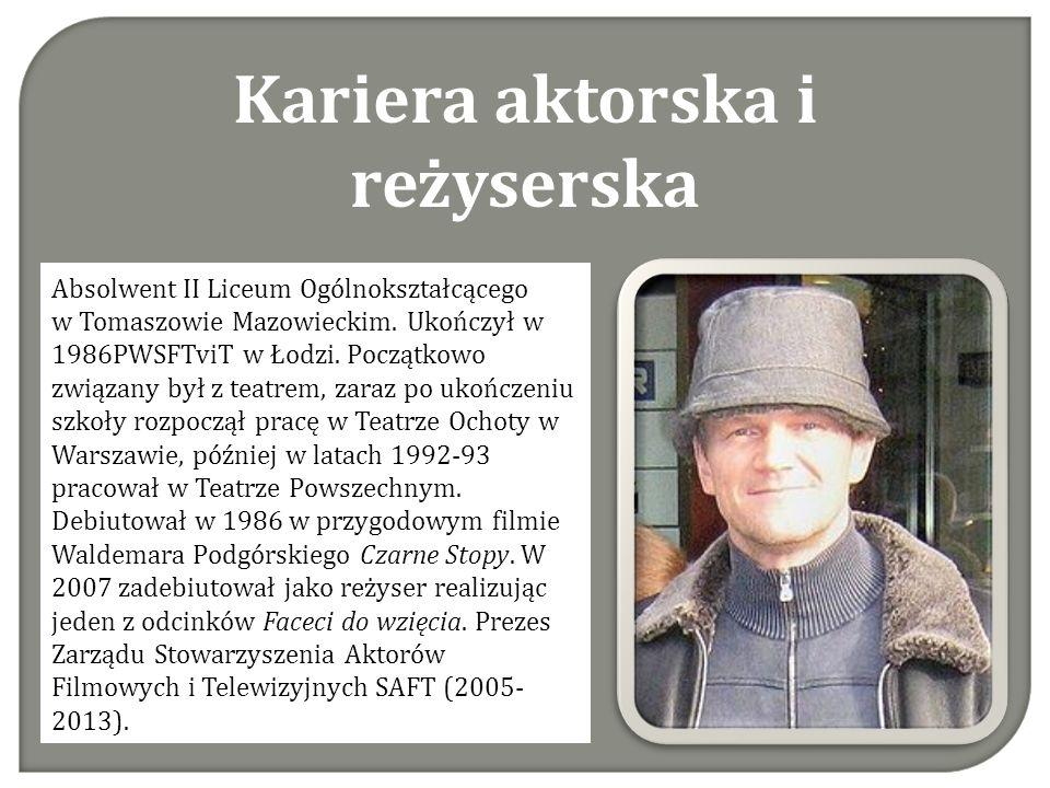 Kariera aktorska i reżyserska Absolwent II Liceum Ogólnokształcącego w Tomaszowie Mazowieckim.