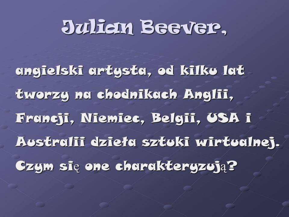 Julian Beever, angielski artysta, od kilku lat tworzy na chodnikach Anglii, Francji, Niemiec, Belgii, USA i Australii dzieła sztuki wirtualnej. Czym s