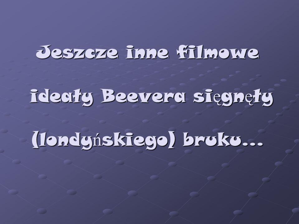 Jeszcze inne filmowe ideały Beevera sięgnęły (londyńskiego) bruku...