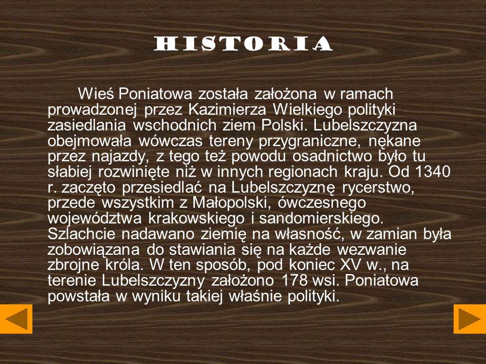 HISTORIA Wieś Poniatowa została założona w ramach prowadzonej przez Kazimierza Wielkiego polityki zasiedlania wschodnich ziem Polski.