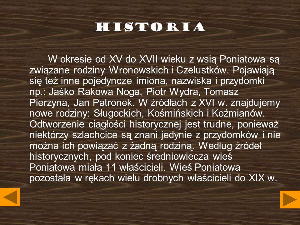 HISTORIA W okresie od XV do XVII wieku z wsią Poniatowa są związane rodziny Wronowskich i Czelustków. Pojawiają się też inne pojedyncze imiona, nazwis