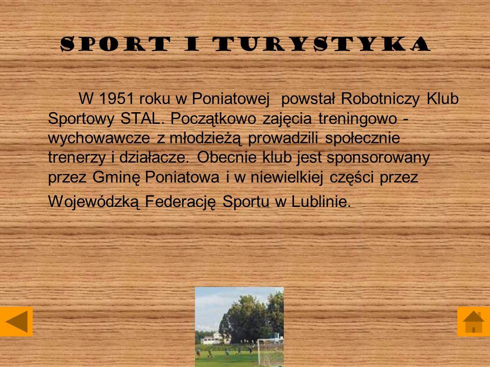SPORT I TURYSTYKA W 1951 roku w Poniatowej powstał Robotniczy Klub Sportowy STAL. Początkowo zajęcia treningowo - wychowawcze z młodzieżą prowadzili s