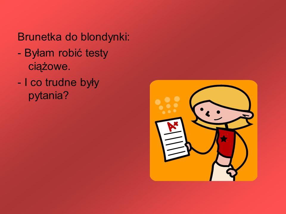 Brunetka do blondynki: - Byłam robić testy ciążowe. - I co trudne były pytania?