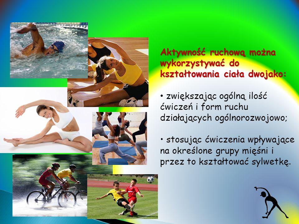 Aktywność ruchową można wykorzystywać do kształtowania ciała dwojako: zwiększając ogólną ilość ćwiczeń i form ruchu działających ogólnorozwojowo; stos