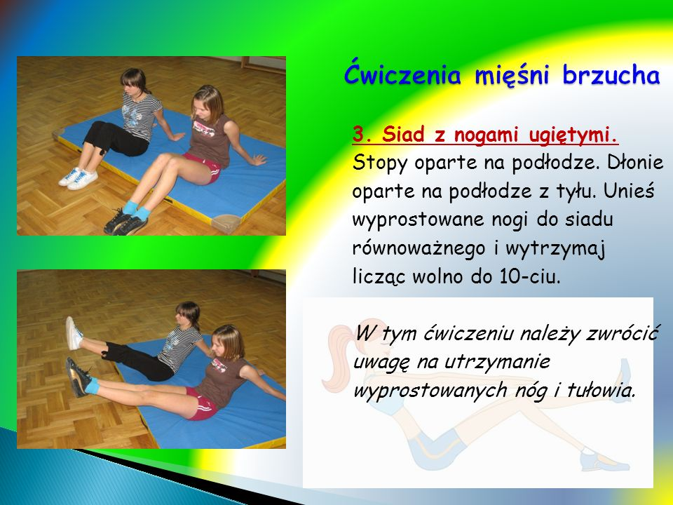 3. Siad z nogami ugiętymi. Stopy oparte na podłodze. Dłonie oparte na podłodze z tyłu. Unieś wyprostowane nogi do siadu równoważnego i wytrzymaj liczą