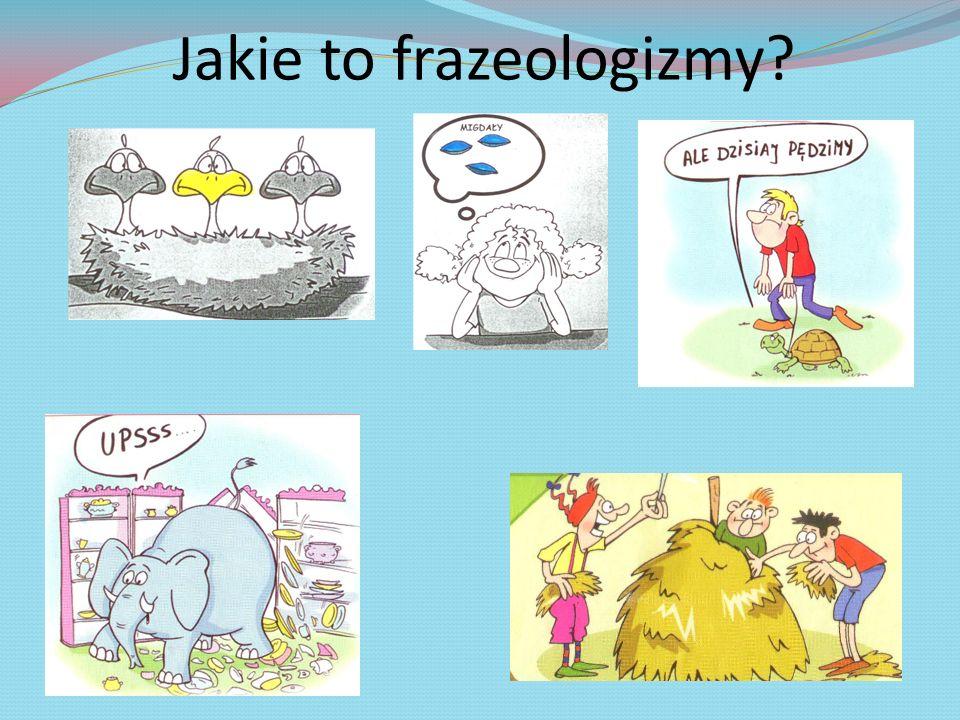 Jakie to frazeologizmy?