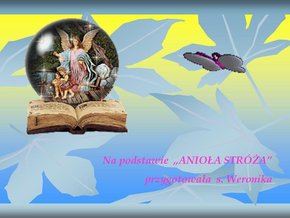 Na podstawie ANIOŁA STRÓŻA przygotowała s. Weronika