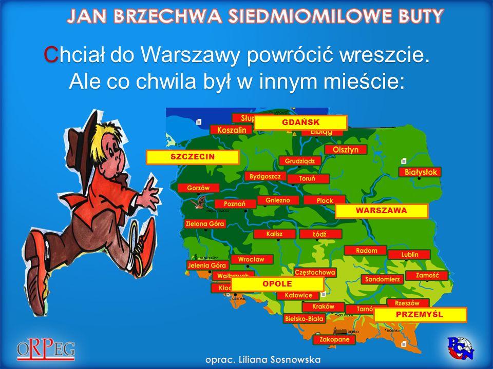 Chciał do Warszawy powrócić wreszcie.