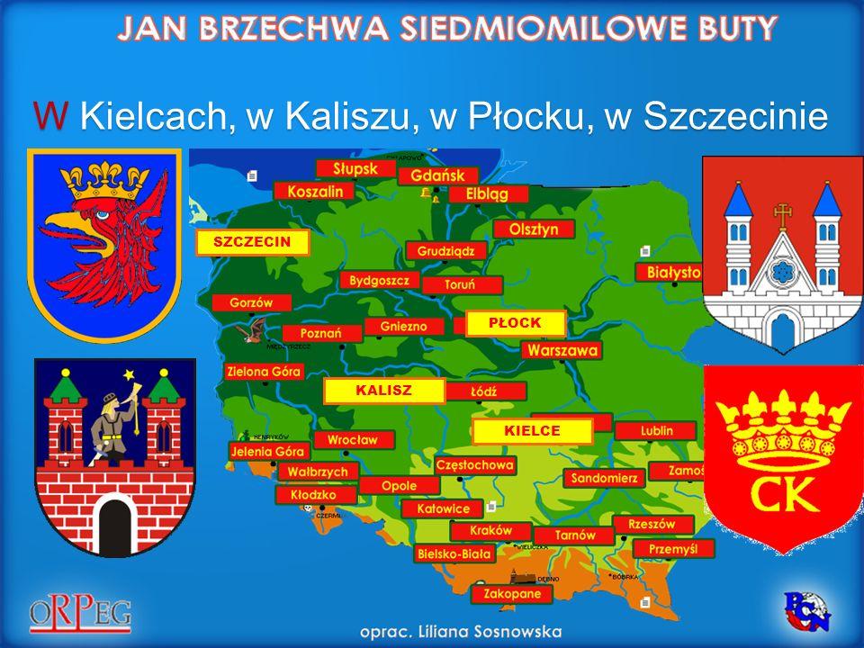 W Kielcach, w Kaliszu, w Płocku, w Szczecinie PŁOCK KALISZ SZCZECIN KIELCE