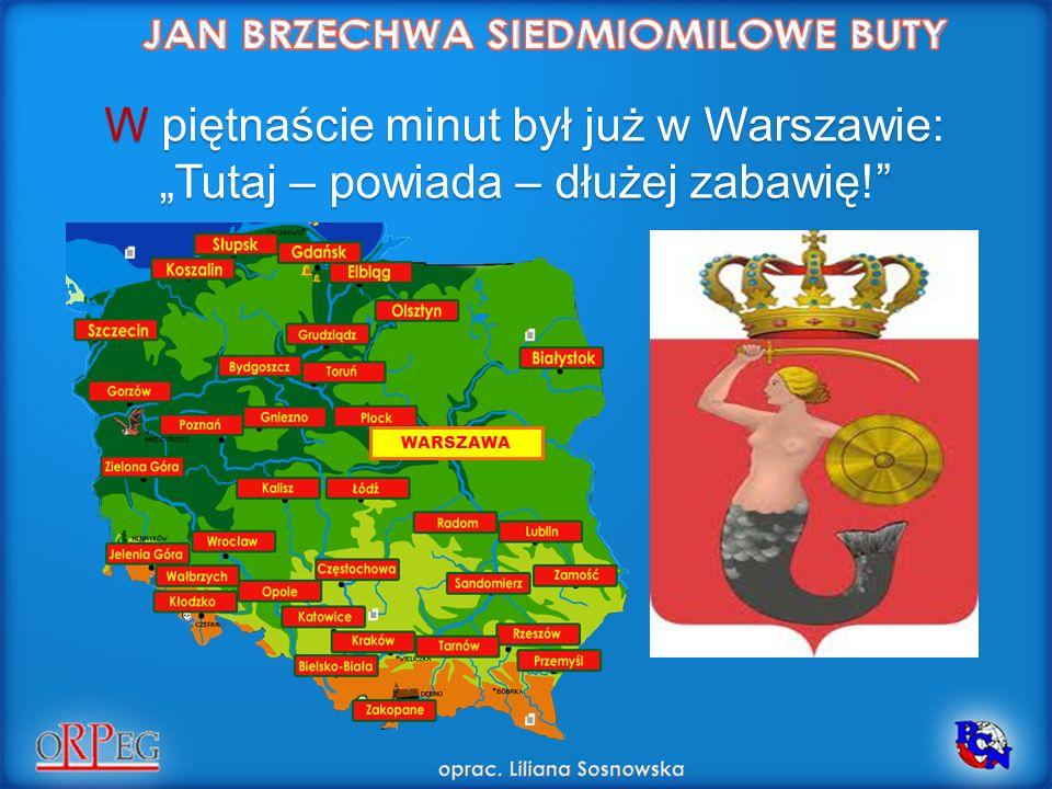 W piętnaście minut był już w Warszawie: Tutaj – powiada – dłużej zabawię! WARSZAWA