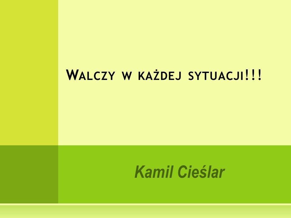 Kamil Cieślar W ALCZY W KAŻDEJ SYTUACJI !!!