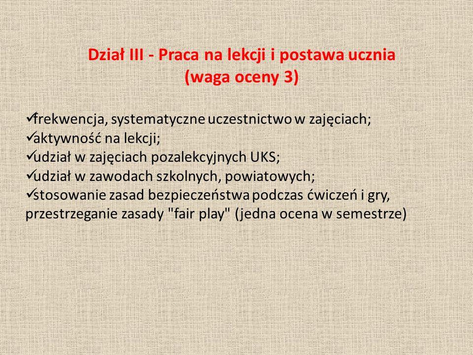 Dział III - Praca na lekcji i postawa ucznia (waga oceny 3) frekwencja, systematyczne uczestnictwo w zajęciach; aktywność na lekcji; udział w zajęciac