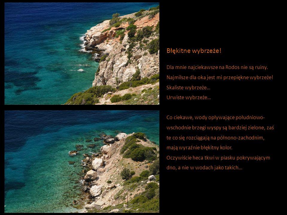 Błękitne wybrzeże.Dla mnie najciekawsze na Rodos nie są ruiny.