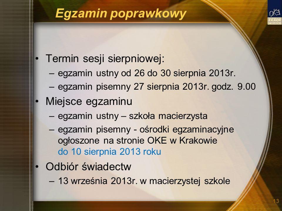 Egzamin poprawkowy Termin sesji sierpniowej: –egzamin ustny od 26 do 30 sierpnia 2013r. –egzamin pisemny 27 sierpnia 2013r. godz. 9.00 Miejsce egzamin